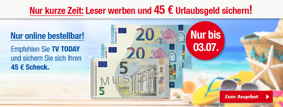 Sommer-Angebot: TV TODAY empfehlen + 45 € sichern!